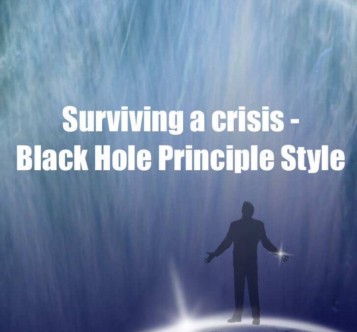 How to survive a crisis Black Hole Principle style