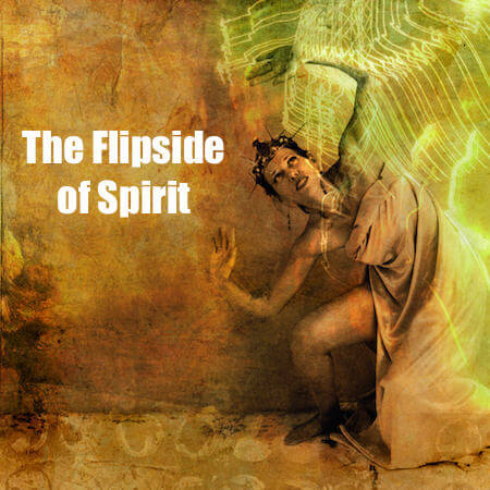 The Flipside of Spirit