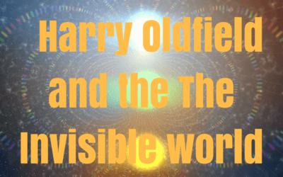 Harry Oldfield and the Invisible World