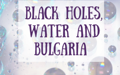 Black Holes, Water and Bulgaria