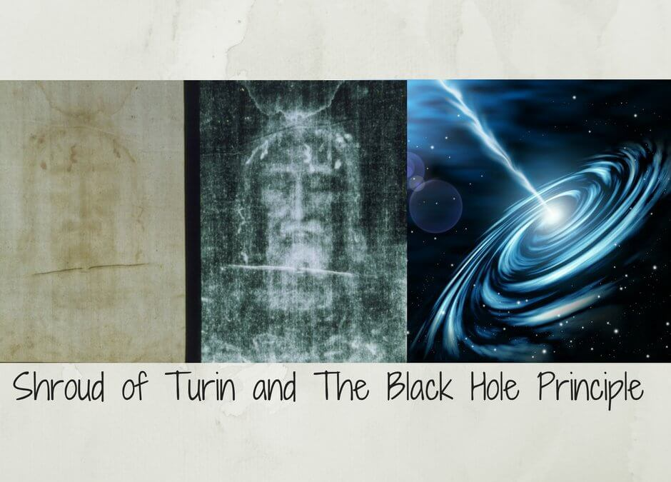 The Shroud of Turin and The Black Hole Principle